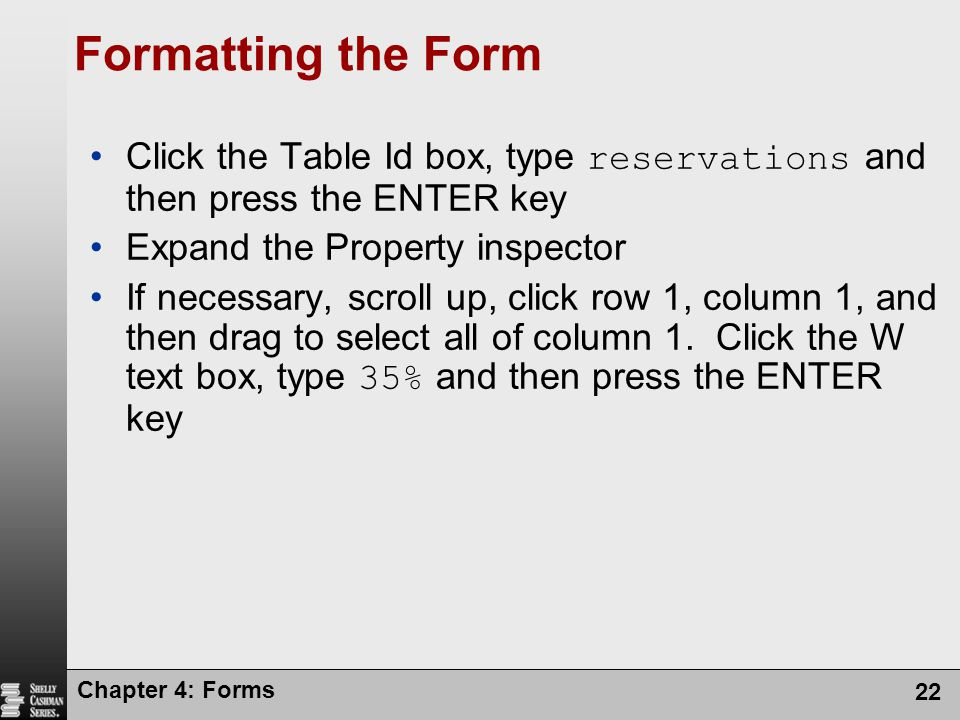 Formatting the Form Click the Table Id box, type reservations and then press the ENTER key. Expand the Property inspector.