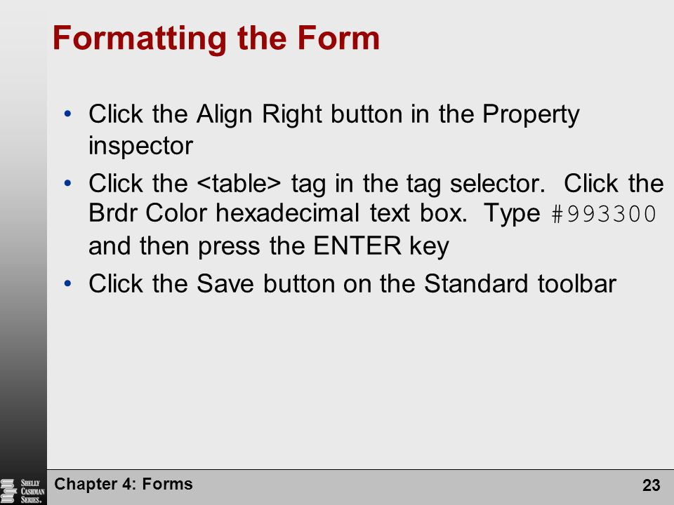 Formatting the Form Click the Align Right button in the Property inspector.
