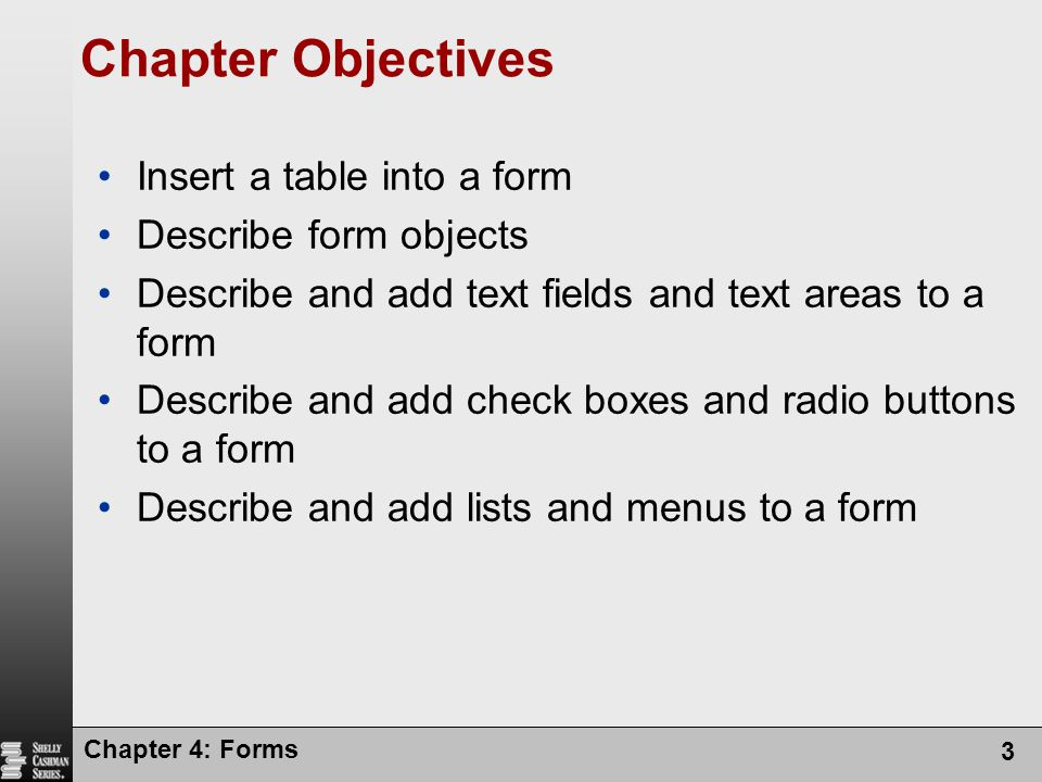 Chapter Objectives Insert a table into a form Describe form objects