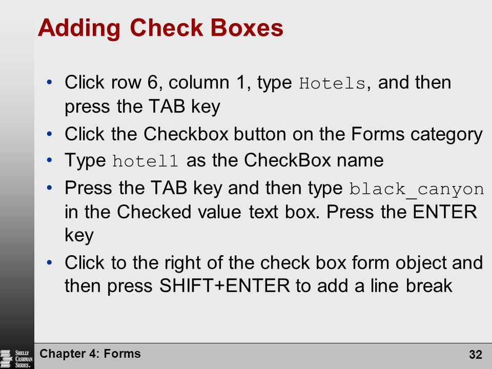 Adding Check Boxes Click row 6, column 1, type Hotels, and then press the TAB key. Click the Checkbox button on the Forms category.