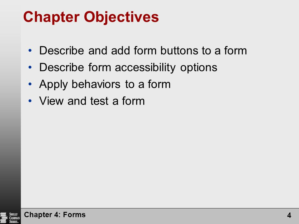Chapter Objectives Describe and add form buttons to a form