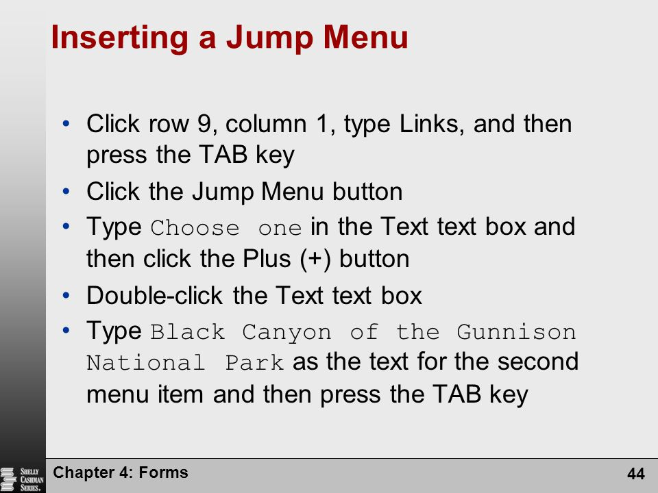 Inserting a Jump Menu Click row 9, column 1, type Links, and then press the TAB key. Click the Jump Menu button.