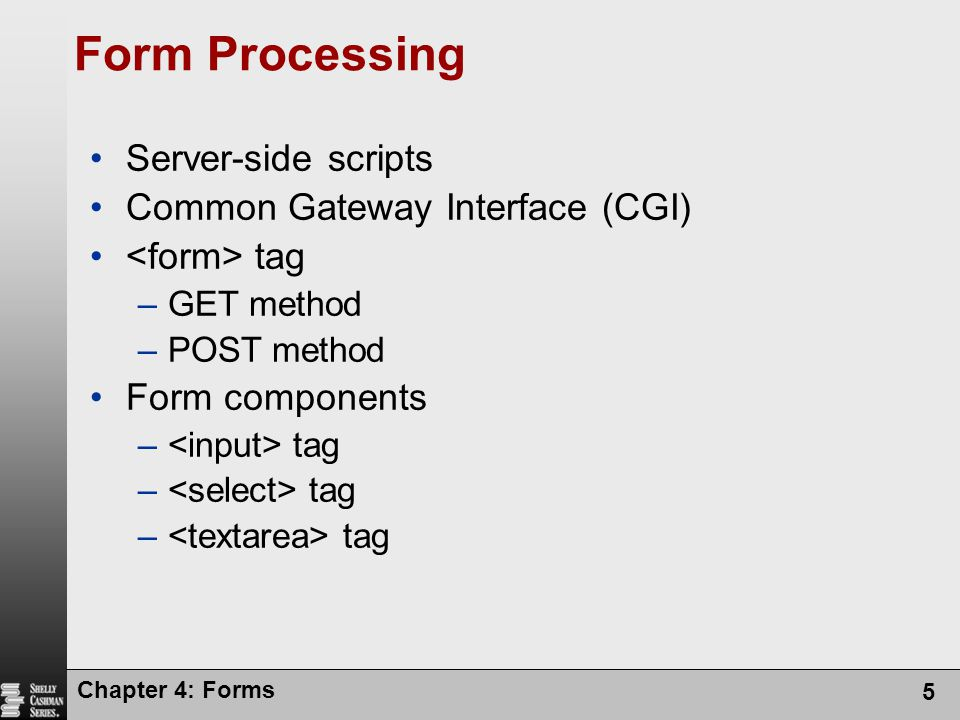 Form Processing Server-side scripts Common Gateway Interface (CGI)