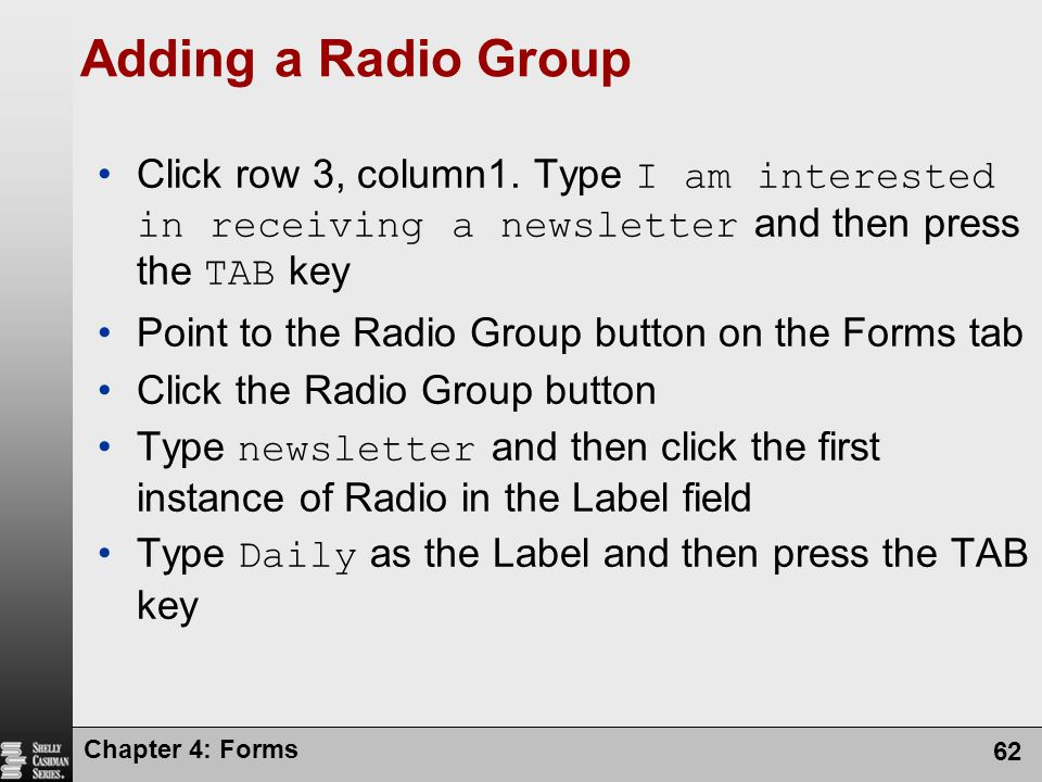 Adding a Radio Group Click row 3, column1. Type I am interested in receiving a newsletter and then press the TAB key.