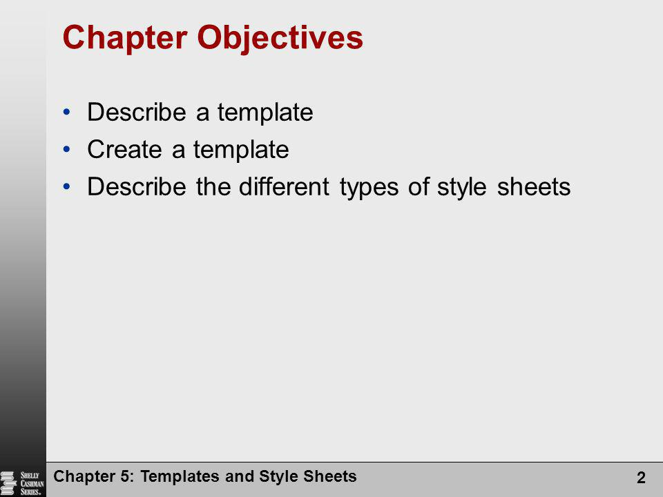 Chapter Objectives Describe a template Create a template