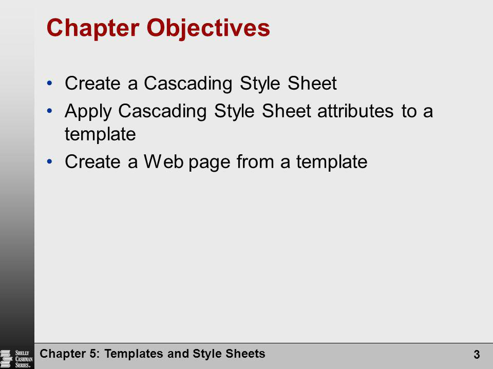 Chapter Objectives Create a Cascading Style Sheet