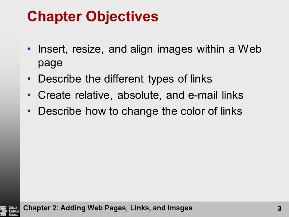 Chapter Objectives Insert, resize, and align images within a Web page