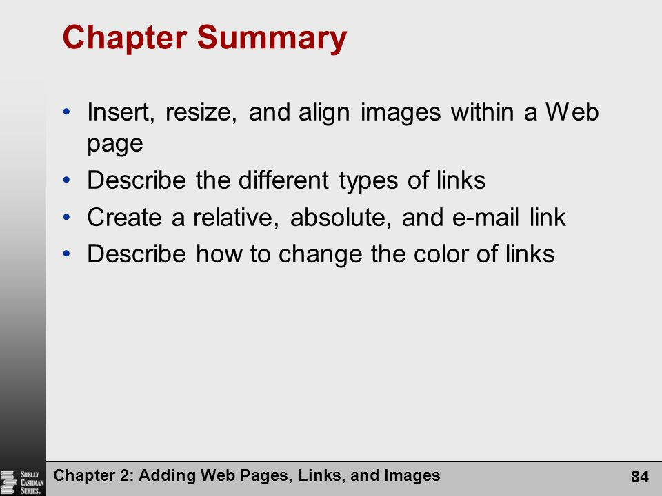 Chapter Summary Insert, resize, and align images within a Web page
