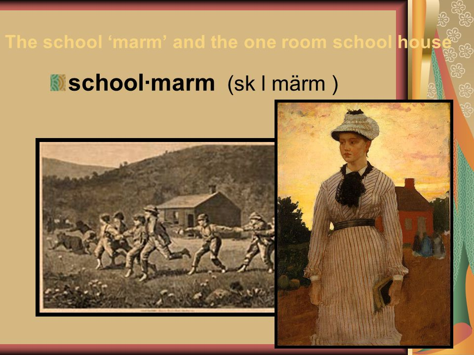 The school 'marm' and the one room school house
