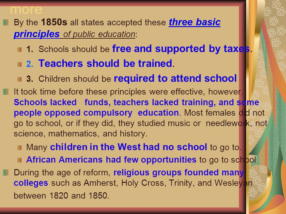 more By the 1850s all states accepted these three basic principles of public education: 1. Schools should be free and supported by taxes.