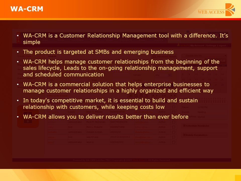 WA-CRM WA-CRM is a Customer Relationship Management tool with a difference. It's simple. The product is targeted at SMBs and emerging business.