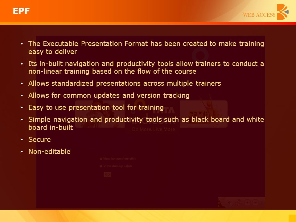 EPF The Executable Presentation Format has been created to make training easy to deliver.