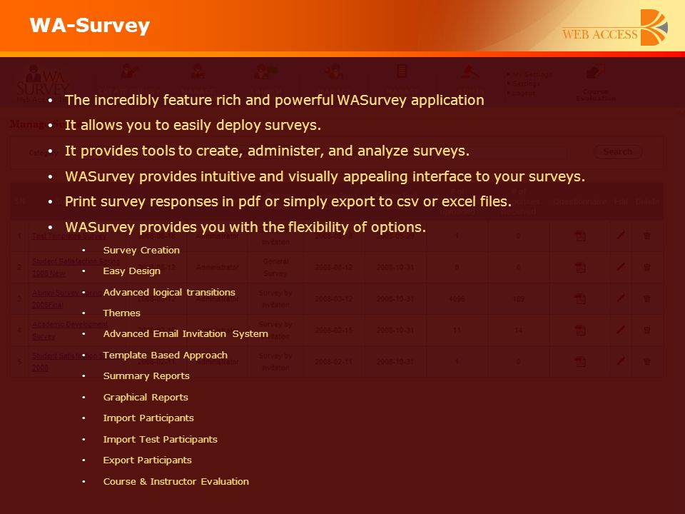 WA-Survey The incredibly feature rich and powerful WASurvey application. It allows you to easily deploy surveys.