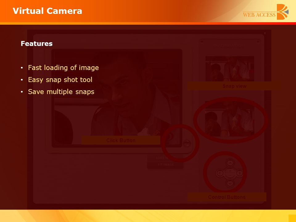 Virtual Camera Features Fast loading of image Easy snap shot tool