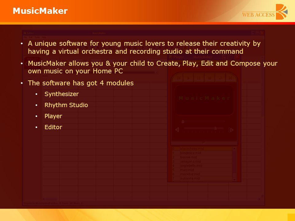 MusicMaker A unique software for young music lovers to release their creativity by having a virtual orchestra and recording studio at their command.