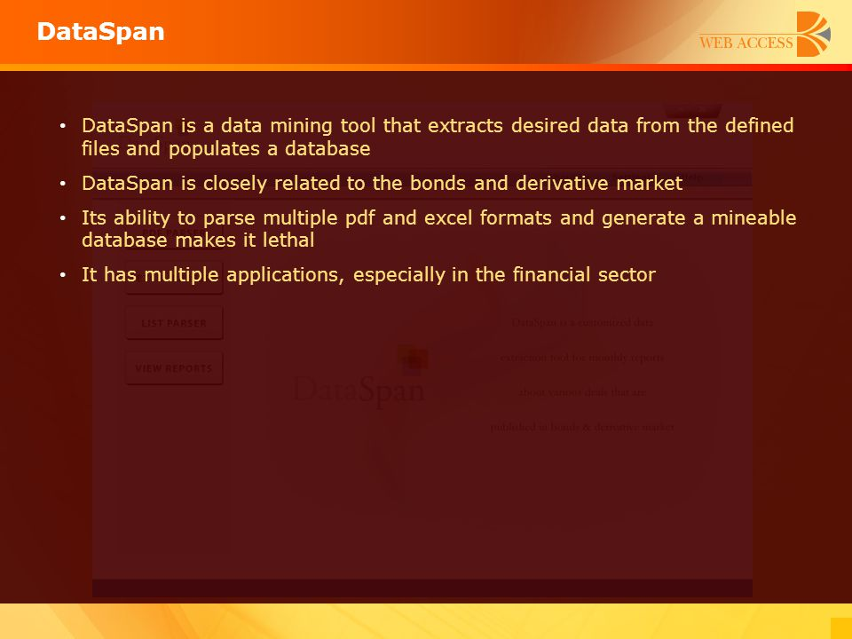 DataSpan DataSpan is a data mining tool that extracts desired data from the defined files and populates a database.