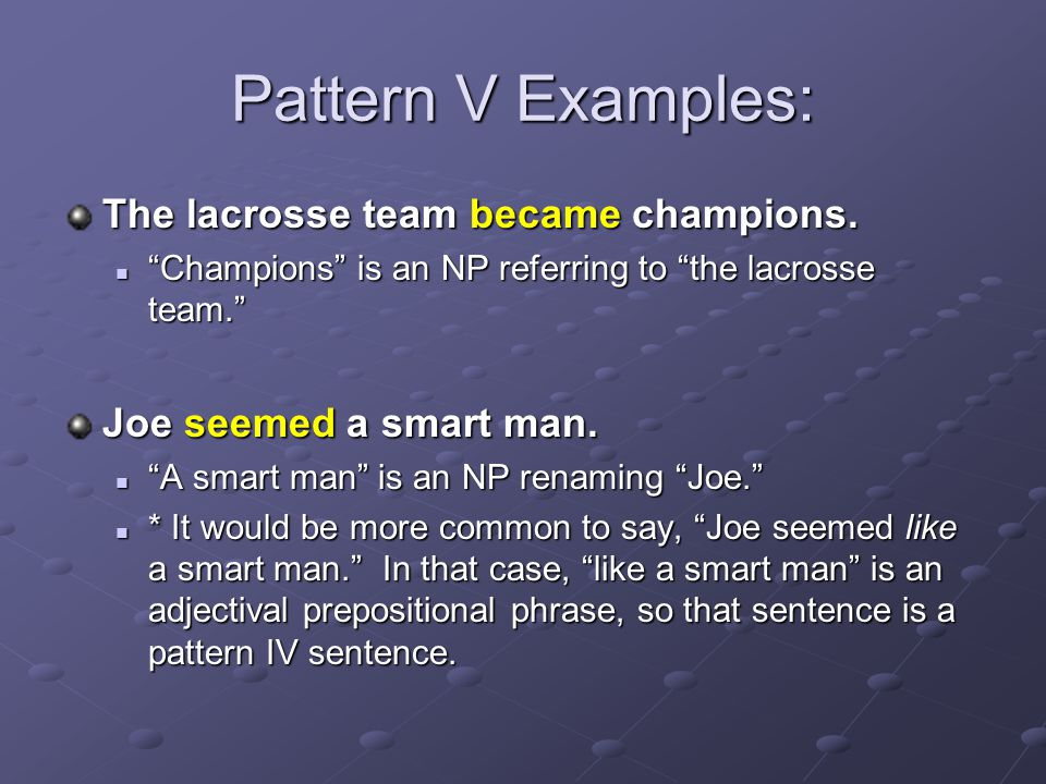 Pattern V Examples: The lacrosse team became champions.