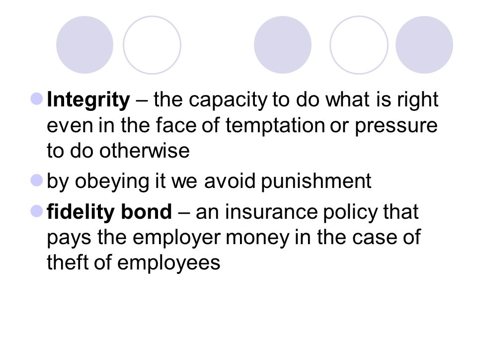 Integrity – the capacity to do what is right even in the face of temptation or pressure to do otherwise