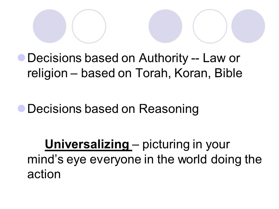Decisions based on Authority -- Law or religion – based on Torah, Koran, Bible