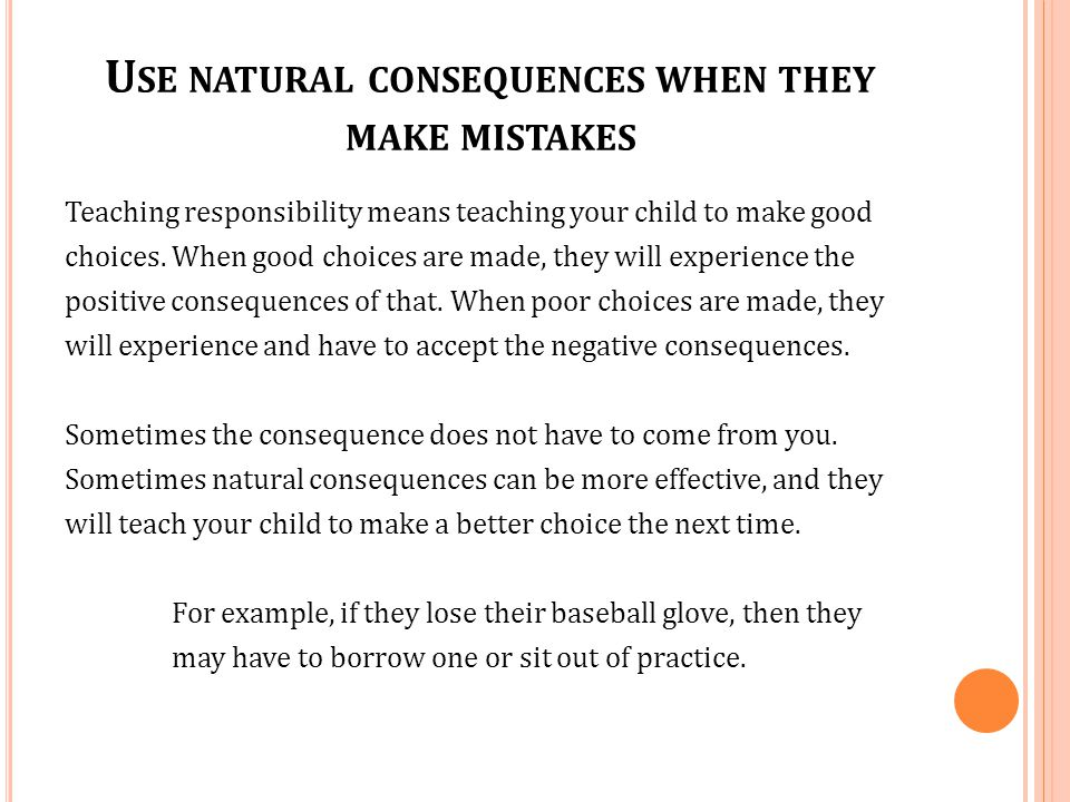 Use natural consequences when they make mistakes