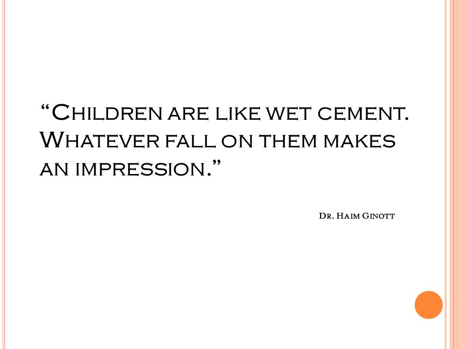 Children are like wet cement