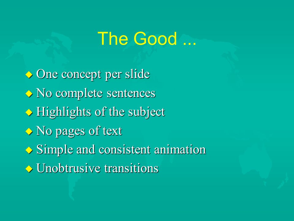 The Good ... One concept per slide No complete sentences