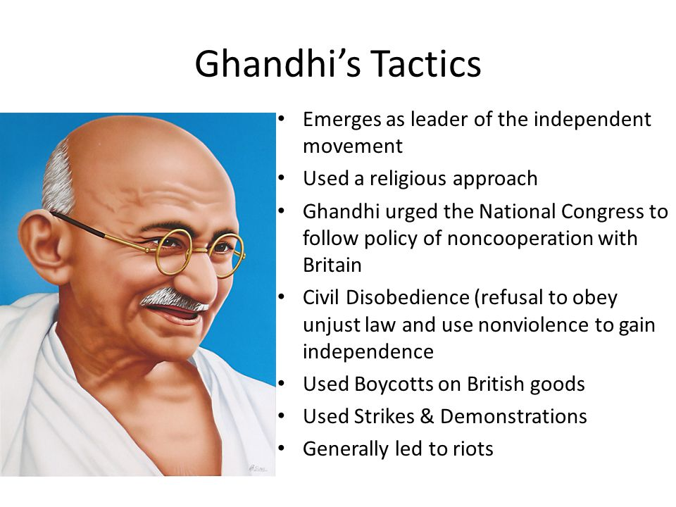 Ghandhi's Tactics Emerges as leader of the independent movement