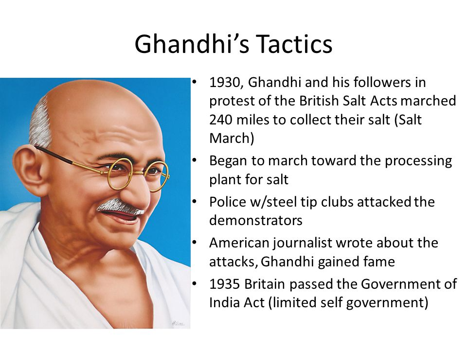 Ghandhi's Tactics 1930, Ghandhi and his followers in protest of the British Salt Acts marched 240 miles to collect their salt (Salt March)