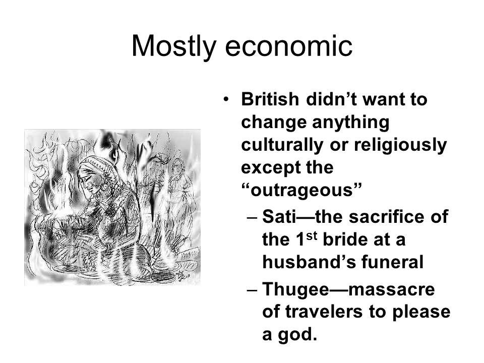 Mostly economic British didn't want to change anything culturally or religiously except the outrageous