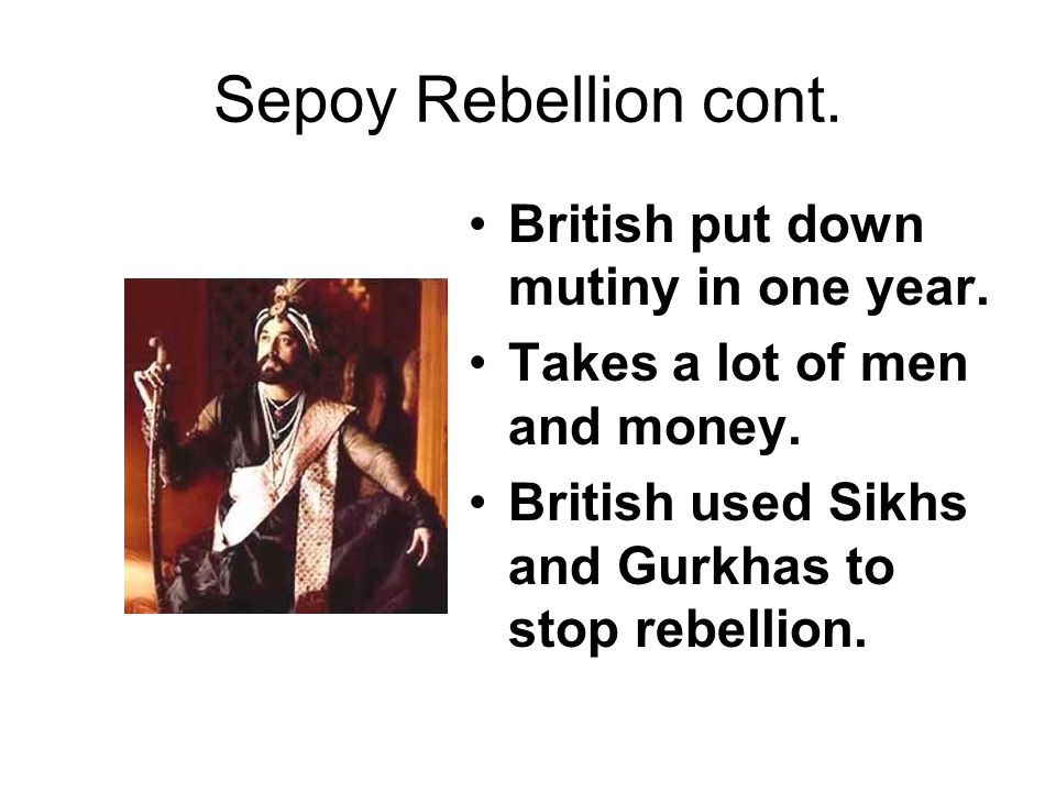 Sepoy Rebellion cont. British put down mutiny in one year.