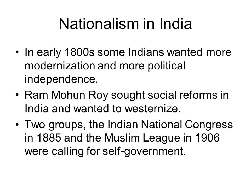 Nationalism in India In early 1800s some Indians wanted more modernization and more political independence.