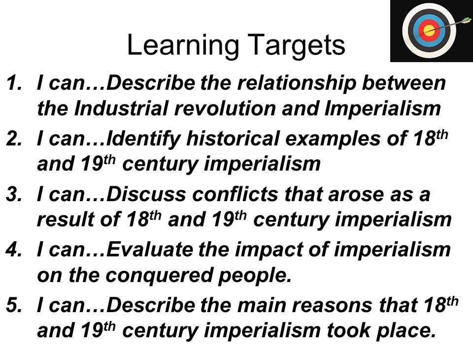 Learning Targets I can…Describe the relationship between the Industrial revolution and Imperialism.