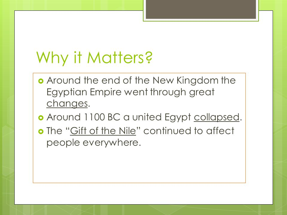 Why it Matters Around the end of the New Kingdom the Egyptian Empire went through great changes. Around 1100 BC a united Egypt collapsed.