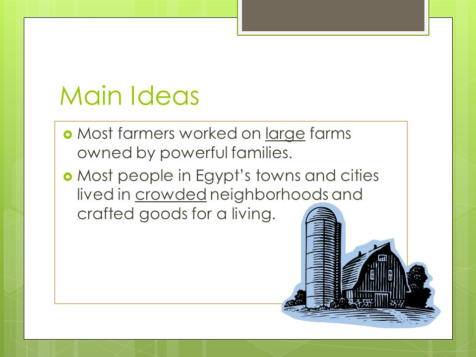 Main Ideas Most farmers worked on large farms owned by powerful families.