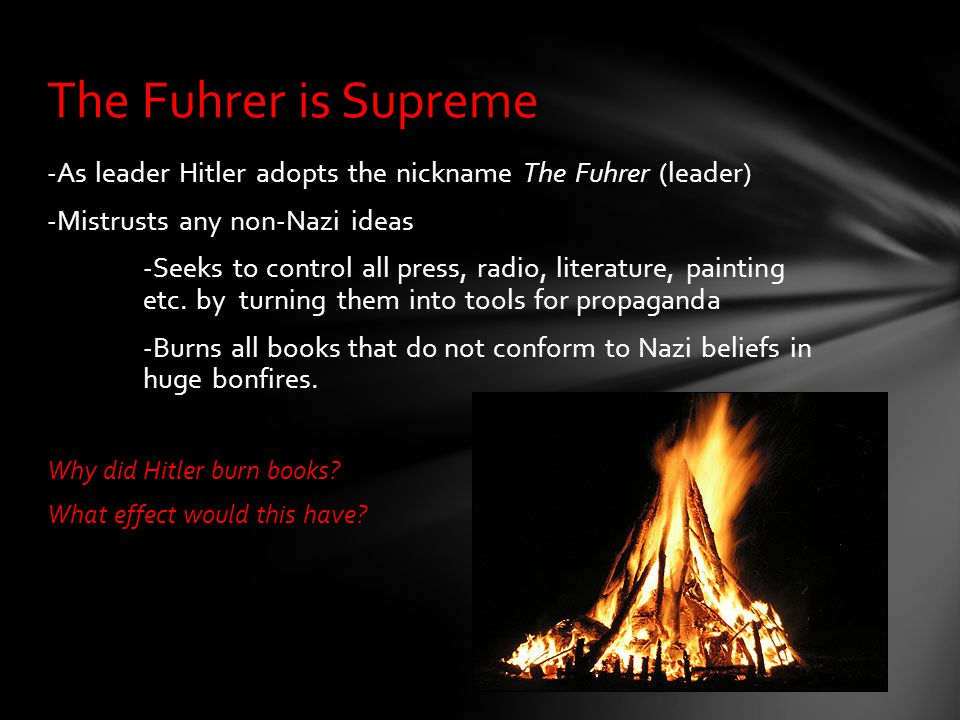 The Fuhrer is Supreme -As leader Hitler adopts the nickname The Fuhrer (leader) -Mistrusts any non-Nazi ideas.
