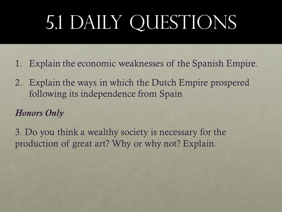 5.1 DAILY Questions Explain the economic weaknesses of the Spanish Empire.