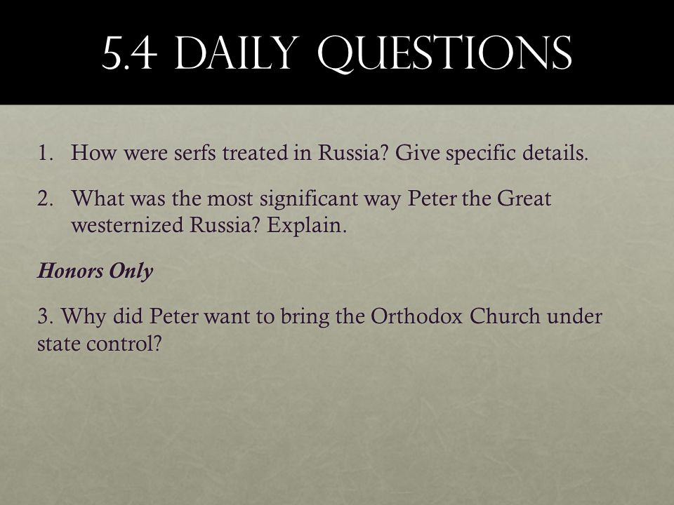 5.4 DAILY Questions How were serfs treated in Russia Give specific details.