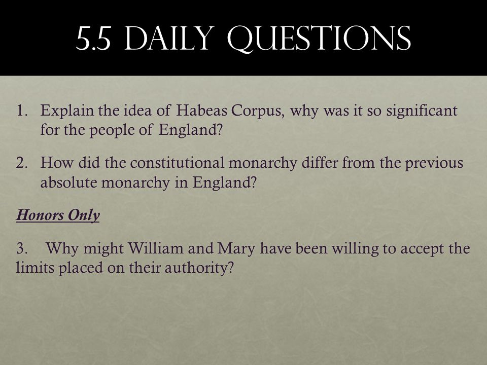 5.5 Daily Questions Explain the idea of Habeas Corpus, why was it so significant for the people of England