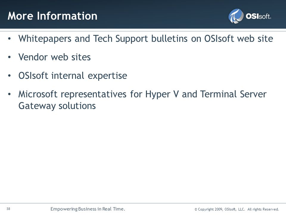 More Information Whitepapers and Tech Support bulletins on OSIsoft web site. Vendor web sites. OSIsoft internal expertise.