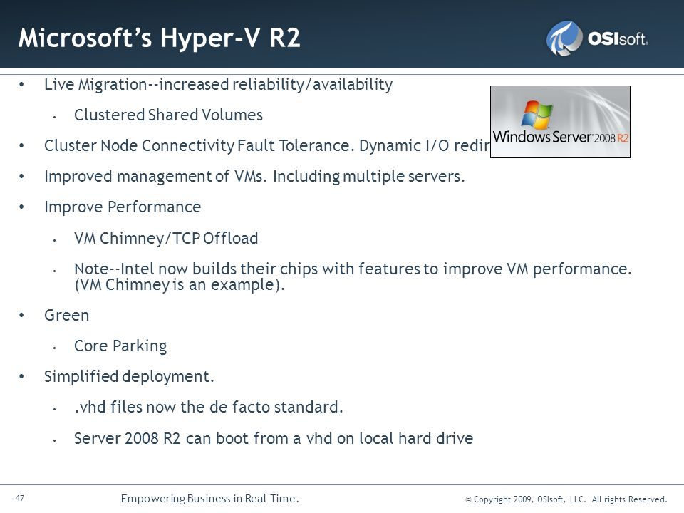 Microsoft's Hyper-V R2 Live Migration--increased reliability/availability. Clustered Shared Volumes.