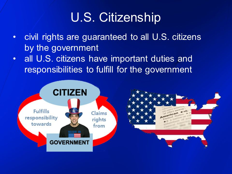 U.S. Citizenship civil rights are guaranteed to all U.S. citizens by the government.