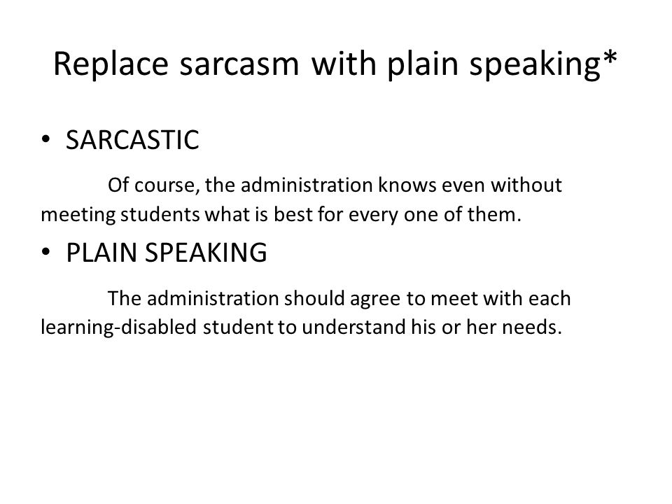 Replace sarcasm with plain speaking*