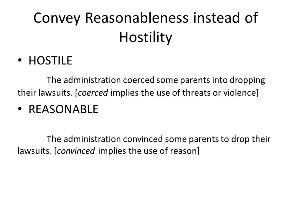 Convey Reasonableness instead of Hostility