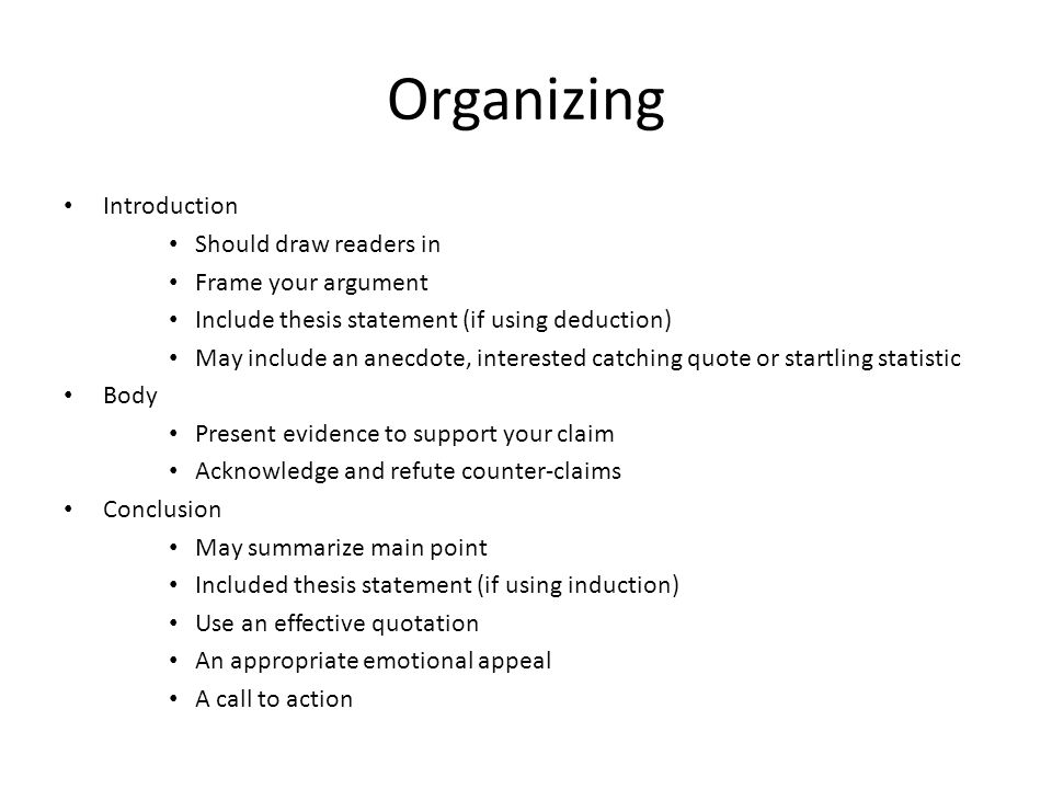 Organizing Introduction Should draw readers in Frame your argument