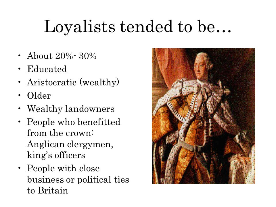 Loyalists tended to be…