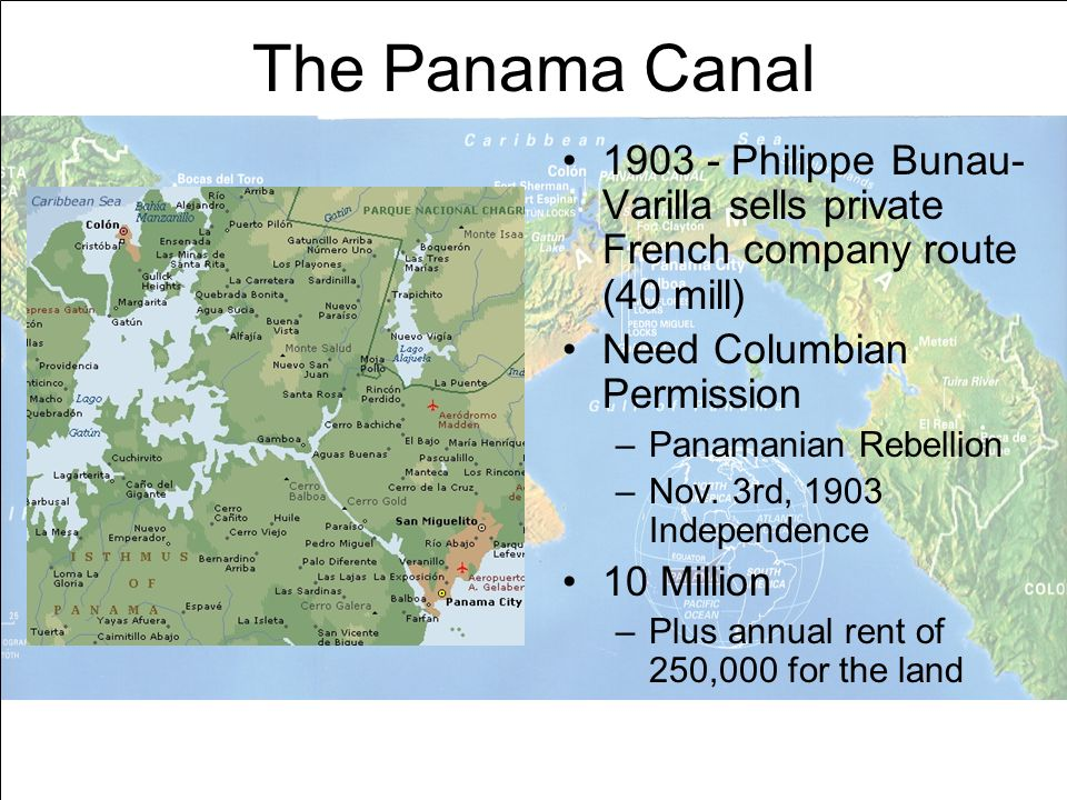 The Panama Canal1903 - Philippe Bunau-Varilla sells private French company route (40 mill) Need Columbian Permission.