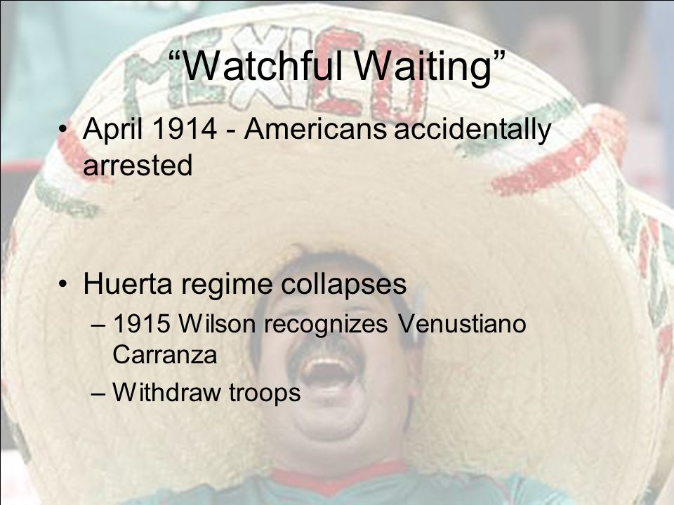 Watchful Waiting April 1914 - Americans accidentally arrested