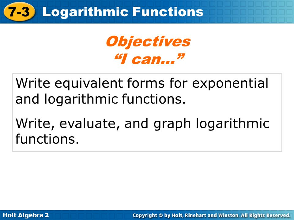 Objectives I can… Write equivalent forms for exponential and logarithmic functions.