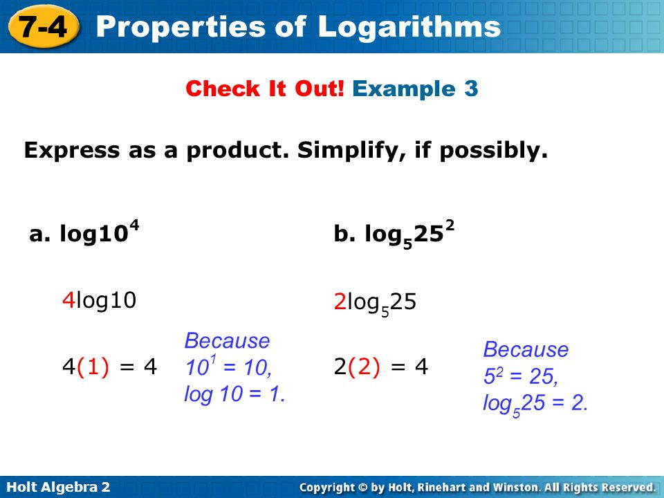 Check It Out! Example 3 Express as a product. Simplify, if possibly. a. log104. b. log5252. 4log10.