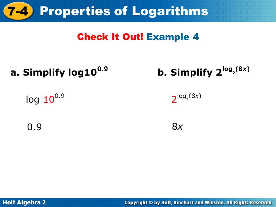 Check It Out! Example 4 a. Simplify log100.9 b. Simplify 2log2(8x) log 100.9 2log2(8x) 0.9 8x